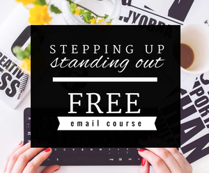 Stepping Up Standing Out Free E-Course